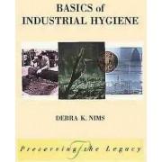 Basics of Industrial Hygiene by Debra K. Nims