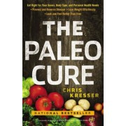 The Paleo Cure: Eat Right for Your Genes, Body Type, and Personal Health Needs -- Prevent and Reverse Disease, Lose Weight Effortlessl, Paperback