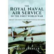 The Royal Naval Air Service in the First World War by Philip Jarrett