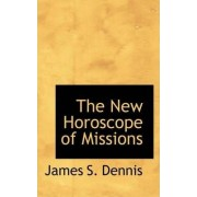 The New Horoscope of Missions by James S Dennis