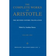 The Complete Works of Aristotle: Revised Oxford Translation v. 1 by Aristotle