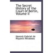 The Secret History of the Court of Berlin, Volume II by Honorac-Gabriel De Riquetti Mirabeau