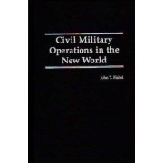 Civil Military Operations in the New World by John T. Fishel