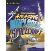 How to Draw Amazing Airplanes and Spacecraft by Mat Edwards