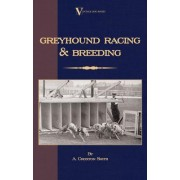 Greyhound Racing And Breeding (A Vintage Dog Books Breed Classic) by A. Croxton-Smith