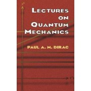 Lectures on Quantum Mechanics by Paul A. M. Dirac