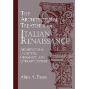 The Architectural Treatise in the Italian Renaissance by Alina A. Payne