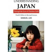 Understanding Japan Through the Eyes of Christian Faith by Dr Samuel Lee