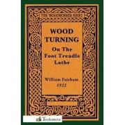 Wood-Turning on the Foot Treadle Lathe by William Fairham