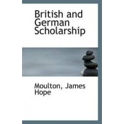 British and German Scholarship by Moulton James Hope