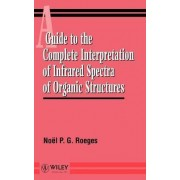 A Guide for the Complete Interpretation of Infrared Spectra of Organic Structures by Noel P. G. Roeges