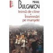 Top 10 - Inima de caine. Insemnari pe mansete - Mihail Bulgakov
