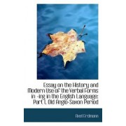 Essay on the History and Modern Use of the Verbal Forms in -Ing in the English Language by Axel Erdmann