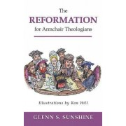 The Reformation for Armchair Theologians by Glenn S. Sunshine