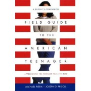 Field Guide to the American Teenager by Joseph Diprisco