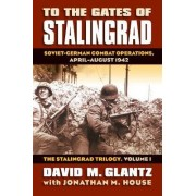 To the Gates of Stalingrad: The Stalingrad Trilogy Volume 1 by Colonel David M. Glantz
