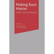 Making Race Matter by Claire Alexander