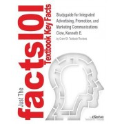 Studyguide for Integrated Advertising, Promotion, and Marketing Communications by Clow, Kenneth E., ISBN 9780133126259