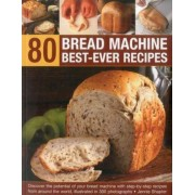 80 Bread Machine Best-ever Recipes by Jennie Shapter