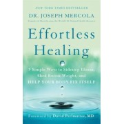 Effortless Healing: 9 Simple Ways to Sidestep Illness, Shed Excess Weight, and Help Your Body Fix Itself, Paperback