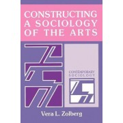 Constructing a Sociology of the Arts by Vera L. Zolberg