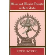 Music and Musical Thought in Early India by Lewis Rowell