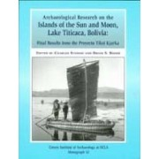 Archaeological Research on the Islands of the Sun and Moon, Lake Titicaca, Bolivia by B. S. Bauer