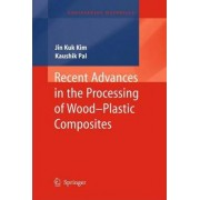 Recent Advances in the Processing of Wood-Plastic Composites by J. K. Kim