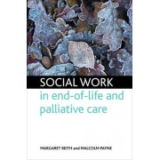 Social Work in End-of-life and Palliative Care by Malcolm Payne