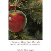 Christmas Plays by Oberufer: WITH Paradise Play AND Shepherds Play AND Kings Play by Helene Jacquet