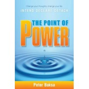 The Point of Power: Change Your Thoughts, Change Your Life