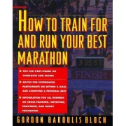 How to Train For and Run Your Best Marathon by Gordon Bloch