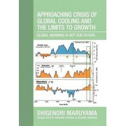 Approaching Crisis of Global Cooling and the Limits to Growth: Global Warming Is Not Our Future by Shigenori Maruyama