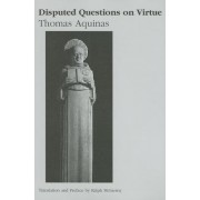 Disputed Questions on Virtue by Saint Thomas Aquinas