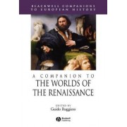 A Companion to the Worlds of the Renaissance by Guido Ruggiero