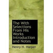 The with Selections from His Works Introduction and Notes by Henry H Harper