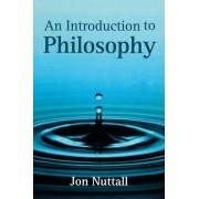 An Introduction to Philosophy by Jon Nuttall