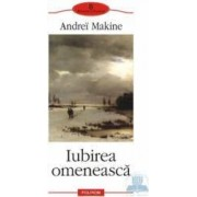 Iubirea omeneasca - Andrei Makine