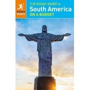 The Rough Guide to South America on a Budget by Rough Guides