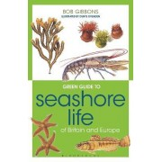 Green Guide to Seashore Life of Britain and Europe by Bob Gibbons