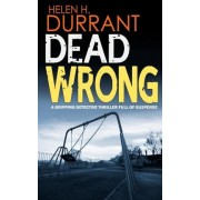 Dead Wrong a Gripping Detective Thriller Full of Suspense by Helen H Durrant