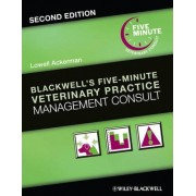 Blackwell's Five-Minute Veterinary Practice Management Consult by Lowell Ackerman