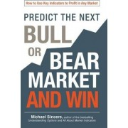 Predict the Next Bull or Bear Market and Win by Michael Sincere