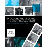 Producing and Directing the Short Film and Video by Peter W. Rea