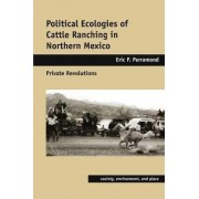 Political Ecologies of Cattle Ranching in Northern Mexico by Eric P. Perramond
