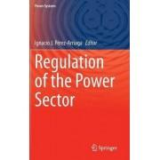 Regulation of the Power Sector 2013 by Ignacio J. Perez-Arriaga