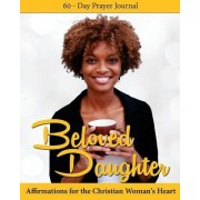 Beloved Daughter: Affirmations for the Christian Woman's Heart