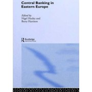Central Banking in Eastern Europe by Nigel Healey