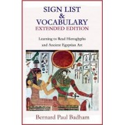 Sign List & Vocabulary Extended Edition Learning to Read Hieroglyphs and Ancient Egyptian Art by Bernard Paul Badham