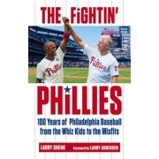 Fighting Phillies: 100 Years of Philadelphia Baseball from the Whiz Kids to the Misfits